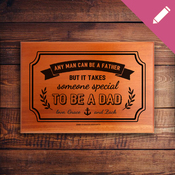 Any  Man Can Be A Father - LASER MINI PLAQUE
